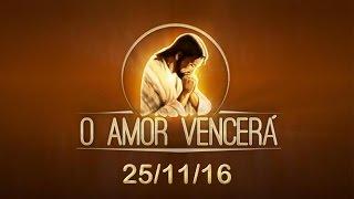 Download O Amor Vencerá - 25/11/16 Video