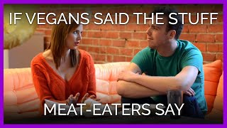 Download If Vegans Said the Stuff Meat-Eaters Say Video