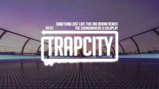 Download The Chainsmokers & Coldplay - Something Just Like This (No Riddim Remix) Video