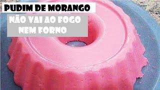 Download PUDIM DE MORANGO QUE NÃO VAI AO FOGO NEM AO FORNO! Video
