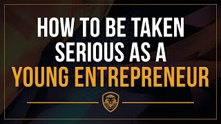 Download How to be Taken Seriously as a Young Entrepreneur Video