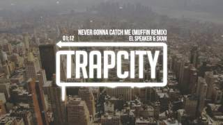 Download El Speaker & Skan - Never Gonna Catch Me (Muffin Remix) Video