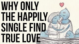 Download Why Only the Happily Single Find True Love Video