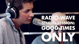 Download Good Times Only: Radio Wave Studio Session Video