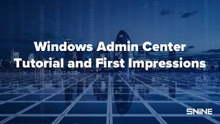 Download Windows Admin Center:Tutorial and First Impressions Video