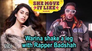 Download Warina Hussain shake a leg with Rapper Badshah Video