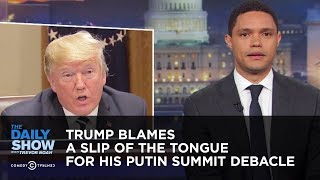 Download Trump Blames His Putin Summit Debacle on a Slip of the Tongue | The Daily Show Video