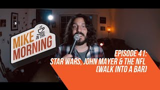 Download STAR WARS, John Mayer & the NFL | MIKE IN THE MORNING | ep 41 Video
