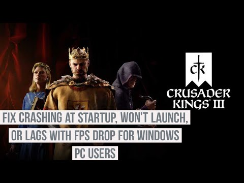 How to fix Crusader King 3 crashing at startup, won't launch, or lags with FPS for Pc users ?
