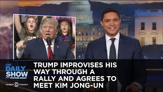 Download Trump Improvises His Way Through a Rally and Agrees to Meet Kim Jong-un | The Daily Show Video