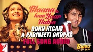 Download Audio: Maana Ke Hum Yaar Nahin (Duet)   Meri Pyaari Bindu   Sonu Nigam   Parineeti Chopra Video