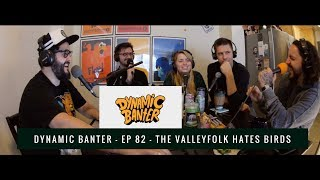 Download Dynamic Banter | Episode 82 | The ValleyFolk Hates Birds Video