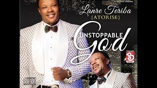 Download Unstoppable God By Lanre Teriba( Atorise) New Audio Album. Video