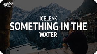 Download Iceleak - Something In The Water Video