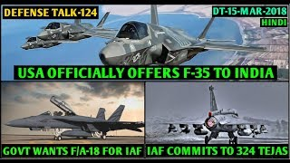 Download Indian Defence News:IAF commits to 324 Tejas,US offer F35 to India,Govt wantsF/A-18 for IAF,Hindi Video