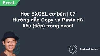 Download Học EXCEL cơ bản | 07 Hướng dẫn Copy và Paste dữ liệu (tiếp) trong excel Video