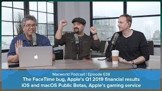 Download FaceTime bug, Apple's Q1 results, iOS and macOS Public Betas, gaming service | Macworld Podcast 638 Video