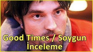 Download Good Time Soygun İnceleme Video