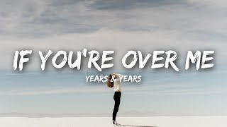 Download Years & Years - If You're Over Me (Lyrics) Video