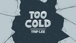 Download Trip Lee - Too Cold Video