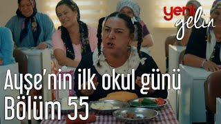 Download Yeni Gelin 55. Bölüm - Ayşe'nin İlk Okul Günü Video