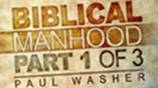 Download What a Man is Not - Biblical Manhood Part 1 - Paul Washer Video