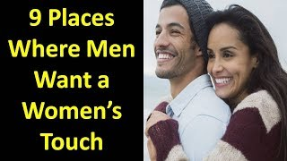 Download 9 Places Men Want To Be Touched by Women Video