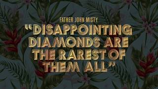 Download Father John Misty - ″Disappointing Diamonds Are the Rarest of Them All″ Video