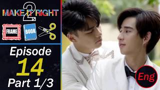 Download Make It Right 2 Ep. 14 Part 1/3 [Frame Book Cut] Eng Sub Video