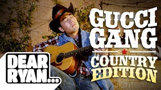 Download ″Gucci Gang″ Country Edition! (Dear Ryan) Video
