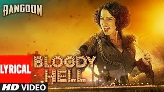 Download Bloody Hell Lyrical Video Song | Rangoon | Saif Ali Khan, Kangana Ranaut, Shahid Kapoor | T-Series Video