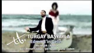 Download Turgay Başyayla Edremitin Gelini Video