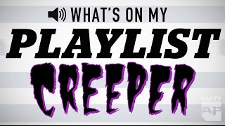 Download What's On My Playlist: CREEPER Video