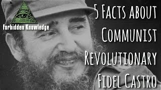Download 5 Facts about Communist Revolutionary Fidel Castro - Forbidden Knowledge Video