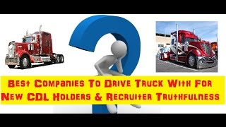 Download Best Companies To Drive Truck With For New CDL Holders & Recruiter Truthfulness Video