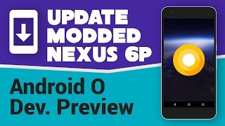 Download Flash/Update Modded Nexus 6P to Android O Developer Preview [fastboot] Video