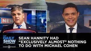 Download Sean Hannity Had ″Exclusively Almost″ Nothing to Do with Michael Cohen | The Daily Show Video