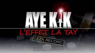 Download AYE KIK - L'effet la tay (Audio 2017) Video