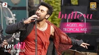 Download Bulleya – Aqeel Ali | Tropical Mix | Ae Dil Hai Mushkil | Karan | Aishwarya, Ranbir | Pritam | Amit Video