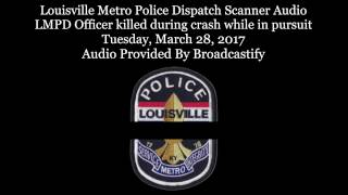Download Louisville Metro Police Dispatch Scanner Audio LMPD Officer killed during crash while in pursuit Video
