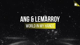 Download ANG & Lemarroy - World In My Hands Video
