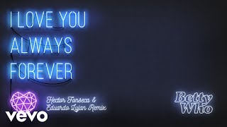 Download Betty Who - I Love You Always Forever (Hector Fonseca & Eduardo Lujan Radio Edit)(Audio) Video