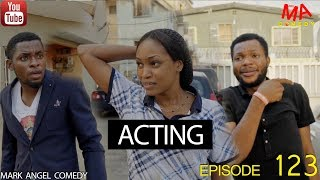 Download ACTING (Mark Angel Comedy) (Episode 123) Video