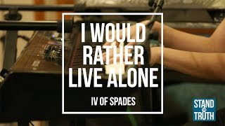 Download Stand for Truth: IV of Spades shares the story behind 'I Would Rather Live Alone' Video