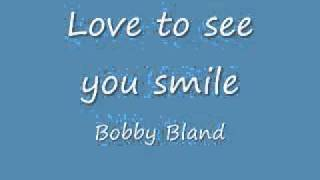 Download Bobby Bland - Love to see you smile Video