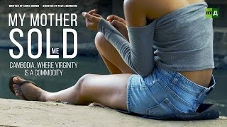 Download My Mother Sold Me. Cambodia, where virginity is a commodity (Documentary) Video