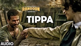 Download Tippa Full Audio Song | Rangoon | Saif Ali Khan, Kangana Ranaut, Shahid Kapoor | T-Series Video