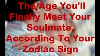 Download The Age You'll Finally Meet Your Soulmate, According To Your Zodiac Sign Video