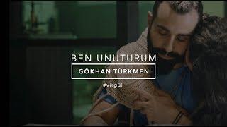 Download Ben Unuturum - Gökhan Türkmen #BenUnuturum #Virgül Video