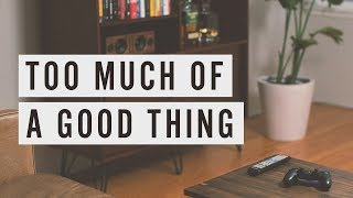 Download Too Much of a Good Thing Video